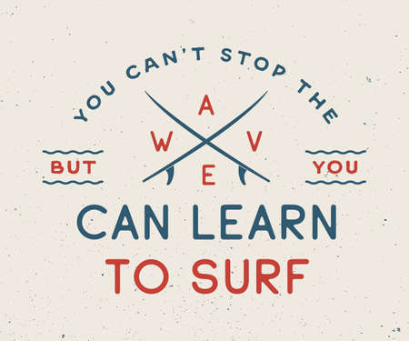 vintage wave: Vintage surfing logo, emblem, poster, label or print with motivational quote in retro style. You cant stop the wave but you can learn to surf. Inspirational sport typography. Vector Illustration.