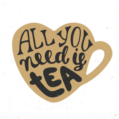 need: Card with hand drawn unique typography design element for greeting cards, prints and posters. All you need is tea in golden heart cup in vintage style. Handwritten lettering. Modern calligraphy.
