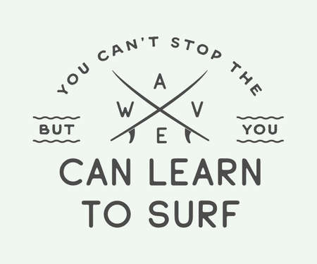 vintage wave: Vintage surfing, emblem, poster, label or print with motivational quote in retro style. You cant stop the wave but you can learn to surf. Inspirational sport typography. Vector Illustration.