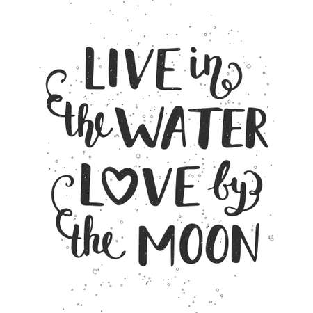 Vector card with hand drawn unique typography design element for greeting cards, decoration, prints and posters. Live in the water love by the moon. Handwritten lettering. Modern brush calligraphy. Иллюстрация