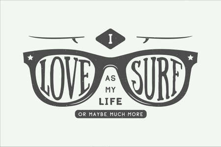 Vintage summer surfing motivational and inspirational quote. I love surf as my love or maybe much more. Sunglasses with surfboards in retro style with quote. Graphic Design. Vector Illustration.