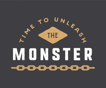 unleash: Vintage motivational poster or print with inspirational quote. Time to unleash the monster. Vector Illustration