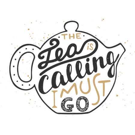 Vector card with hand drawn unique typography design element for greeting cards, prints and posters. The tea is calling I must go in teapot on vintage background. Handwritten lettering.