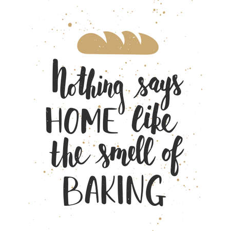 baking: Vector card with hand drawn unique typography design element for greeting cards, decoration, prints and posters. Nothing says home like the smell of baking, handwritten lettering, modern calligraphy Illustration
