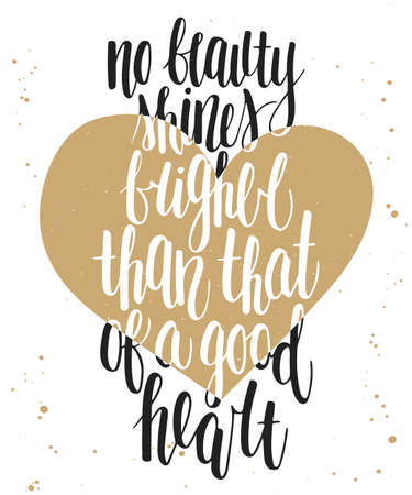 brighter: Vector card with hand drawn unique typography design element for greeting cards, decoration, prints and posters. No beauty shines brighter than that of a good heart. Handwritten lettering. Illustration