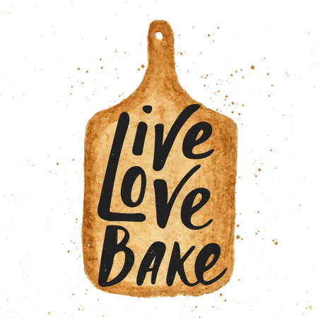 home cooking: Vector card with hand drawn unique typography design element for greeting cards, decoration, prints and posters. Live, love, bake in hand draw cutting board, handwritten lettering, modern calligraphy