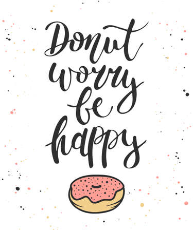 Vector card with hand drawn unique typography design element for greeting cards, decoration, prints and posters. Donut worry be happy, donut in dark background with splashes, handwritten lettering