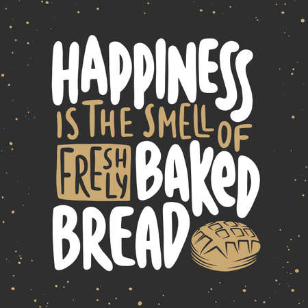 Vector card with hand drawn unique typography design element for greeting cards, decoration, prints, posters. Happiness is the smell of freshly baked bread. Handwritten lettering. Modern calligraphy.