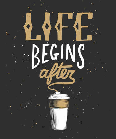 Vector card with hand drawn unique typography design element for greeting cards, decoration, prints and posters. Life begins after coffee with engraved sketch of mug. Modern ink brush calligraphy. Illustration