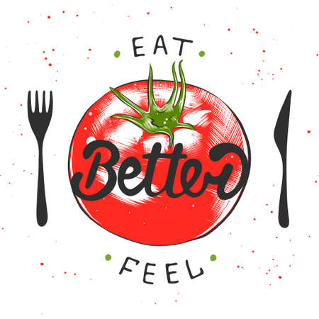 A Vector card with hand drawn typography design element for greeting cards, posters and print. Eat better, feel better with sketch of tomato. Handwritten lettering. Modern brush calligraphy.