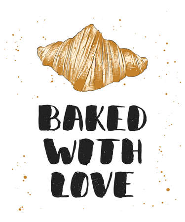 Vector card with hand drawn unique typography design element for greeting cards, decoration, prints and posters. Baked with love with croissant, handwritten lettering, modern ink brush calligraphy.