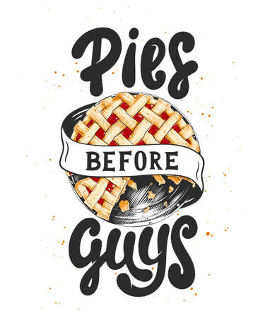 Vector card with hand drawn unique typography design element for greeting cards, kitchen decoration, prints and posters. Pies before guys with pie sketch, white background. Handwritten lettering.