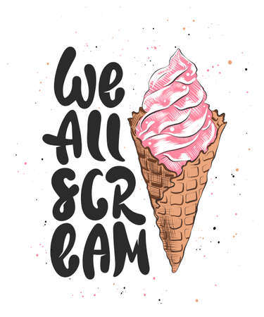 Vector card with hand drawn unique typography design element for greeting cards, kitchen decoration, prints and posters. We all scream with ice cream sketch, white background. Handwritten lettering. Illustration