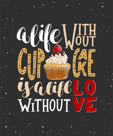 Vector card with hand drawn unique typography design for greeting cards, decoration, prints and posters. A life without cupcake is a life without love, modern calligraphy. Handwritten lettering. Illustration