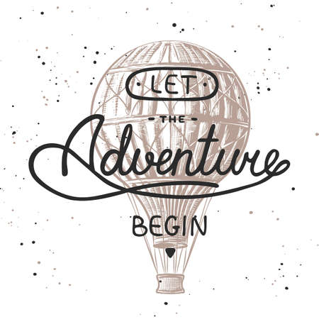 Vector card with hand drawn unique typography design element for t-shirt design, decoration, prints and posters. Let the adventure begin with sketch of air balloon. Handwritten vintage lettering.