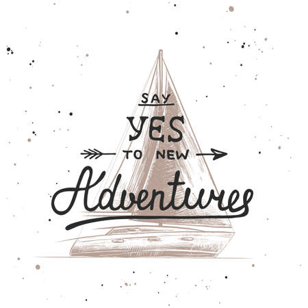 Vector card with hand drawn unique typography design element for t shirt design, cards, decoration, prints and posters. Say yes to new adventures with sketch of engraved ship. Handwritten lettering.