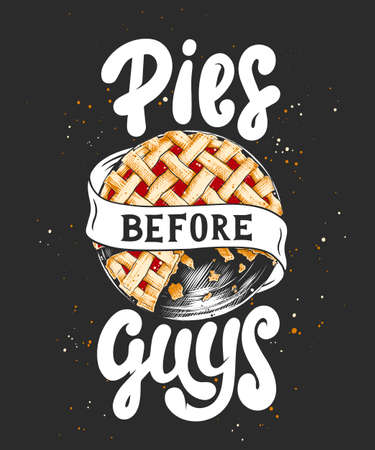 Vector card with hand drawn unique typography design element for greeting cards, t-shirt design, kitchen decoration, prints and posters. Pies before guys with pie sketch. Handwritten lettering.