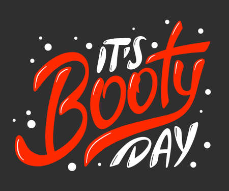 Vector poster with hand drawn unique lettering design element for wall art, decoration, t-shirt prints. Its booty day. Gym motivational and inspirational quote, handwritten typography.