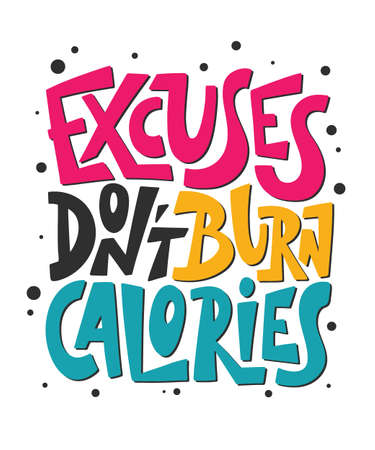 Vector poster with hand drawn unique lettering design element for wall art, decoration, t-shirt prints. Excuses dont burn calories. Gym motivational and inspirational quote, handwritten typography.