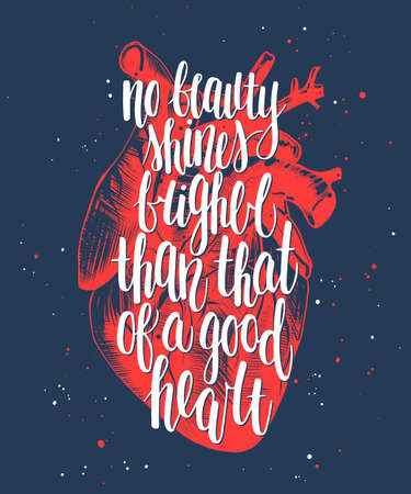 Vector poster with hand drawn lettering design element for wall art, decoration, t-shirt prints. No beauty shines brighter than that of a good heart. Motivational and inspirational handwritten quote.