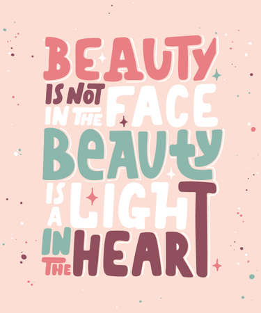 Vector poster with hand drawn lettering design element for wall art, decoration, t-shirt prints. Beauty is not in the face, beauty is a light in the heart. Motivational and inspirational quote. Ilustração Vetorial