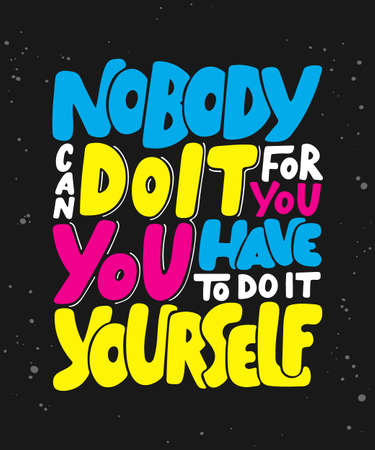 Vector poster with hand drawn unique lettering design element for wall art, decoration, t-shirt prints. Nobody can do it for you, you have to do it yourself. Motivational and inspirational quote.