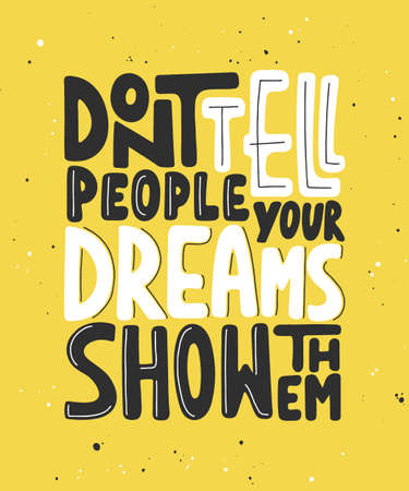 Vector poster with hand drawn unique lettering design element for wall art, decoration, t-shirt prints. Dont tell people your dreams, show them. Motivational and inspirational handwritten quote.
