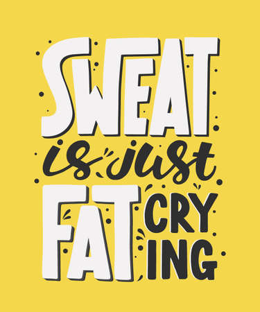 Vector poster with hand drawn unique lettering design element for wall art, decoration, t-shirt prints. Sweat is just fat crying. Gym motivational and inspirational quote, handwritten typography.
