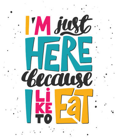Vector poster with hand drawn unique lettering design element for wall art, decoration, t-shirt prints. I'm just here because I like to eat. Gym motivational quote, handwritten vintage typography.