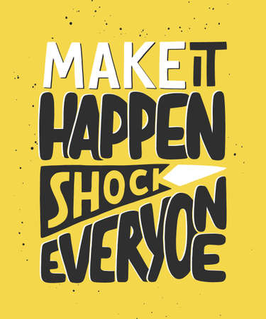Vector poster with hand drawn unique lettering element for wall art, decoration, t-shirt prints. Make it happen, shock everyone. Sport motivational quote, handwritten typography on yellow background. Ilustración de vector