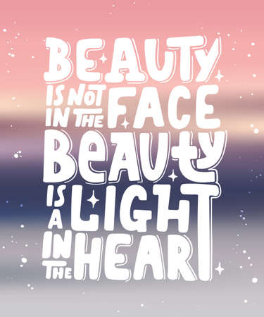 Vector card with hand drawn unique typography design element for greeting cards, decoration, prints and posters. Beauty is not in the face, beauty is a light in the heart. Modern brush calligraphy.