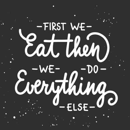 Vector poster with hand drawn unique typography design element for wall decoration, prints. First we eat, then we do everything else, modern ink brush calligraphy with splash. Handwritten lettering.
