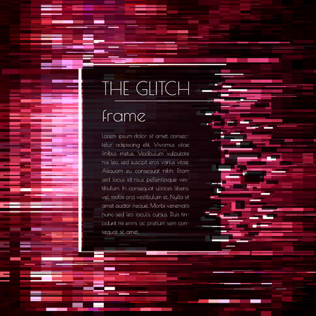 glitch: Vector frame for text with glitch effect. Abstract vector background with glitch effect. Can be used in web design, packaging design, design of covers and banners. Vector illustration. Illustration