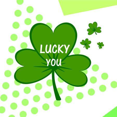 Lucky you. Irish St. Patricks Day green clover vector illustration