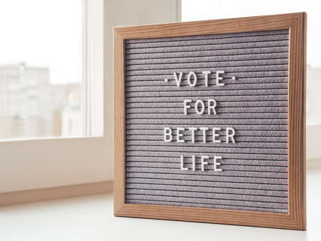 Letter board with words Vote for Better Life. Announcement of USA Presidential Election at 3rd November 2020. Call to go to the vote.