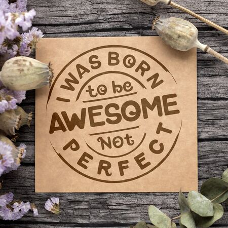Hand Lettering Art Motivational or Inspirational Quote, I Was Born To Be Awesome, Not Perfect. 스톡 콘텐츠