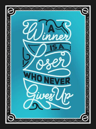 Hand Lettering Art Motivational or Inspirational Quote, A Winner Is A Loser Who Never Gives Up. 일러스트