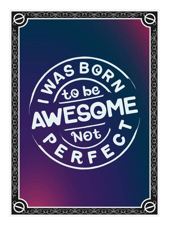 Hand Lettering Art Motivational or Inspirational Quote, I Was Born To Be Awesome, Not Perfect. 일러스트