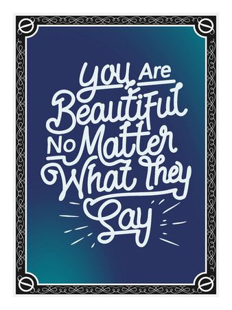 Hand Lettering Art Motivational or Inspirational Quote, You Are Beautiful No Matter What They Say. 일러스트