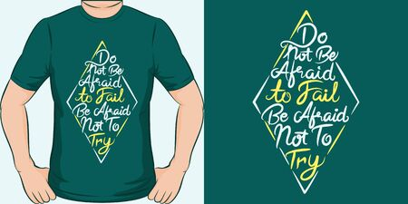 Do Not Be Afraid To Fail, Be Afraid Not To Try. Unique and Trendy Motivational or Inspirational Quote T-Shirt Design or Mockup. 일러스트