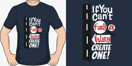 If You Can't Find a Way, Create One. Unique and Trendy Motivational or Inspirational Quote T-Shirt Design or Mockup.