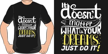 It Doesnt Matter What Is Your Dreams, Just Do It. Unique and Trendy Motivational or Inspirational Quote T-Shirt Design or Mockup.