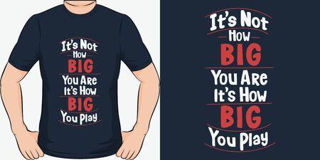 It's Not How BIG You Are, It's How BIG You Play. Unique and Trendy Motivational or Inspirational Quote T-Shirt Design or Mockup. Illusztráció