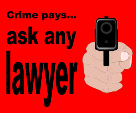 A gun pointing at the reader with the message  Crime Pays - Ask Any Lawyer  - a message to anyone intent on crime that they will not get rich, only the guys who defend them in court