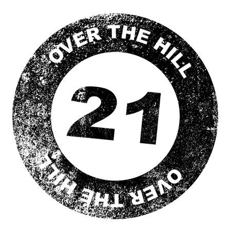 over the hill: A over the hill at 21 rubber stamp over a white background
