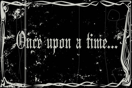once: heavy grunge silent movie frame with text once upon a time