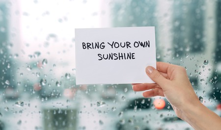 Inspiration motivation quotation Bring your own sunshine. Happiness, Success, Choice, Change, Life, Future concept