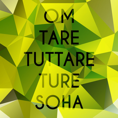 tantra: Phrase Om tare tuttare ture soha which means I prostrate to the Liberator Mother of all the Victorious Ones