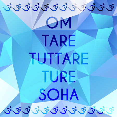 tare: Phrase Om tare tuttare ture soha which means I prostrate to the Liberator Mother of all the Victorious Ones