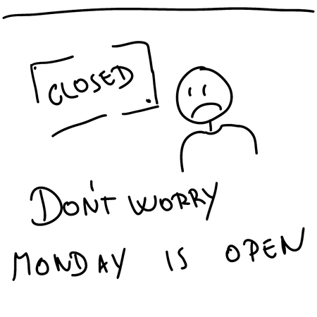 dont worry: Sketch of board with text Closed, Dont worry monday is open and sad man Stock Photo